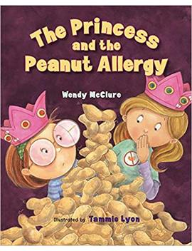 The Princess And The Peanut Allergy by Wendy Mc Clure