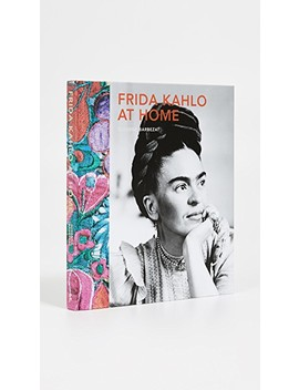 Frida Kahlo At Home by Books With Style