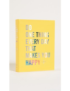 Do One Thing Every Day That Makes You Happy by Books With Style