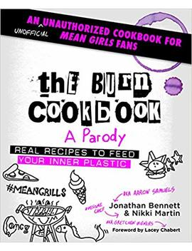 The Burn Cookbook: An Unofficial Unauthorized Cookbook For Mean Girls Fans by Jonathan Bennett
