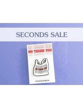 No Thank You •Seconds Sale• Plastic Bag Parody Enamel Pin Badge• Enamel Pin • Environmental Badge • Activist Pins • Feminist Pin •&Nbsp;Pin Badge by Etsy