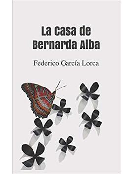 La Casa De Bernarda Alba by Federico García Lorca