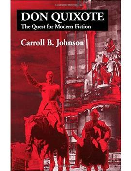 Don Quixote: The Quest For Modern Fiction by Carroll B. Johnson