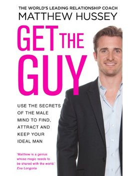 Get The Guy: Use The Secrets Of The Male Mind To Find, Attract And Keep Your Ideal Man by Matthew Hussey