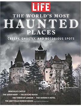 Life The World's Most Haunted Places: Creepy, Ghostly, And Notorious Spots by Amazon
