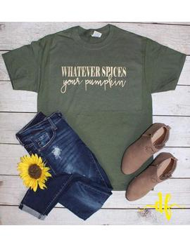 Whatever Spices Your Pumpkin Graphic Tee, Pumpkin Spice Graphic Tee, Thanksgiving, Fall Fashion, Pumpkin Spice Latte by Etsy