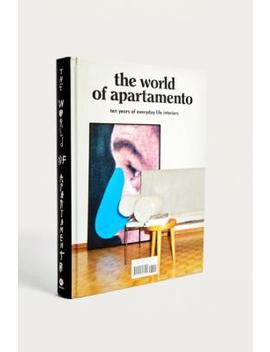 The World Of Apartamento: Ten Years Of Everyday Life Interiors By Omar Sosa And Nacho Alegre by Urban Outfitters