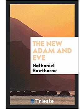 The New Adam And Eve by Nathaniel Hawthorne