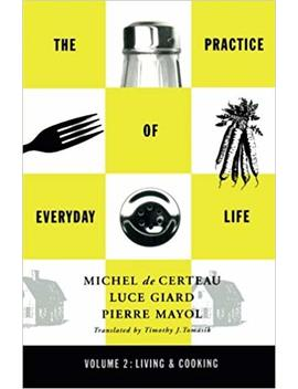 The Practice Of Everyday Life, Vol. 2: Living And Cooking by Luce Giard