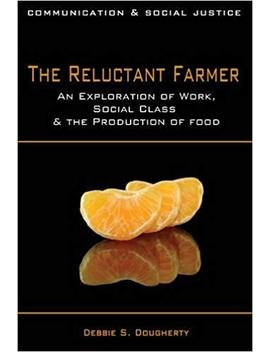 The Reluctant Farmer: An Exploration Of Work, Social Class & The Production Of Food (Communication And Social Justice) by Debbie S. Dougherty