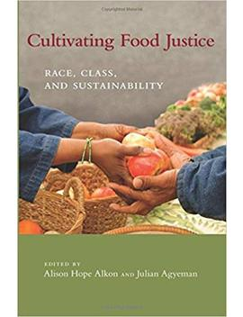 Cultivating Food Justice: Race, Class, And Sustainability (Food, Health, And The Environment) by Alison Hope Alkon