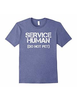 Service Human Do Not Pet T Shirt Funny Dog Pet Animal by Sarcastic Service Animal Styles Tee
