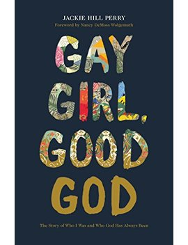 Gay Girl, Good God: The Story Of Who I Was, And Who God Has Always Been by Jackie Hill Perry