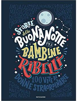 Storie Della Buonanotte Per Bambine Ribelli. 100 Vite Di Donne Straordinarie. Ediz. A Colori by Francesca Cavallo