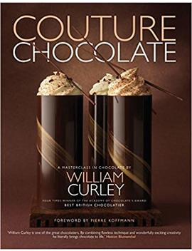 Couture Chocolate: A Masterclass In Chocolate by William Curley