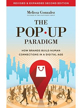 The Pop Up Paradigm: How Brands Build Human Connections In A Digital Age by Melissa Gonzalez