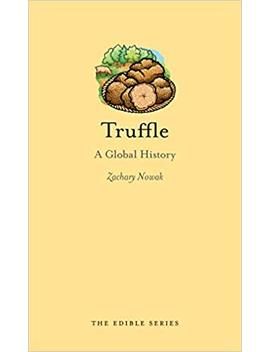 Truffle: A Global History (Edible) by Zachary Nowak