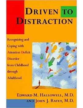 Driven To Distraction: Recognizing And Coping With Attention Deficit Disorder From Childhood Through Adulthood Hardcover March 15, 1994 by Amazon