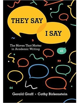 They Say / I Say: The Moves That Matter In Academic Writing (Fourth Edition) by Gerald Graff