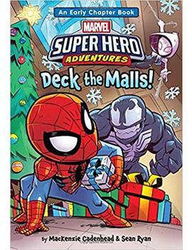 Marvel Super Hero Adventures Deck The Malls!: An Early Chapter Book (Super Hero Adventures Chapter Books) by Mac Kenzie Cadenhead