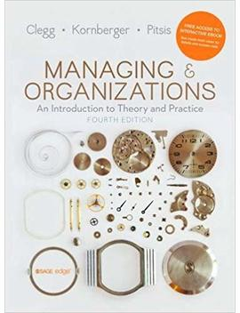 Managing And Organizations: An Introduction To Theory And Practice by Stewart R Clegg