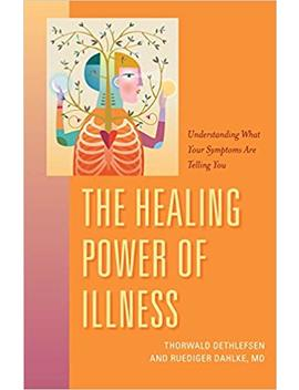 The Healing Power Of Illness: Understanding What Your Symptoms Are Telling You by Amazon