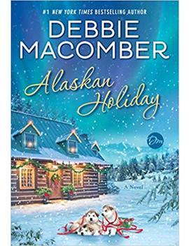 Alaskan Holiday: A Novel by Debbie Macomber