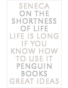 On The Shortness Of Life: Life Is Long If You Know How To Use It (Penguin Great Ideas) by Amazon