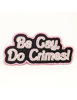 Gay Pride Patch   Be Gay Do Crime Iron On Patch by Etsy