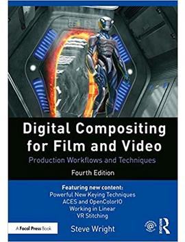 Digital Compositing For Film And Video: Production Workflows And Techniques by Steve Wright