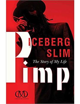 Pimp: The Story Of My Life by Iceberg Slim