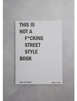 Adam Katz Sinding: This Is Not A F*Cking Street Style Book by Le 21ème