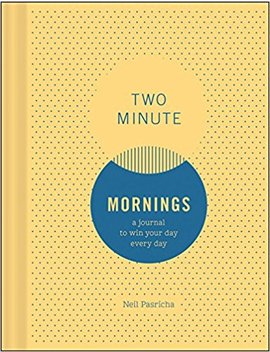 Two Minute Mornings: A Journal To Win Your Day Every Day by Neil Pasricha