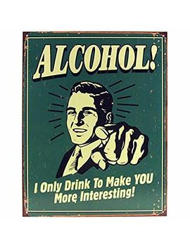Alcohol! I Only Drink To Make You More Interesting Tin Bar Sign by Keg Works