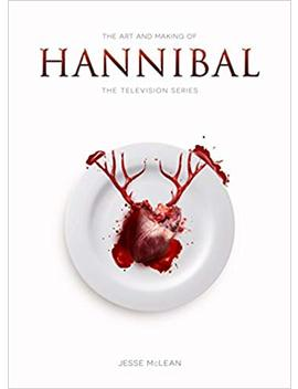 The Art And Making Of Hannibal: The Television Series by Jesse Mc Lean