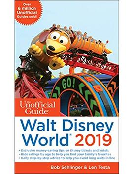 Unofficial Guide To Walt Disney World 2019 (The Unofficial Guides) by Bob Sehlinger