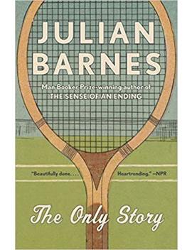 The Only Story: A Novel (Vintage International) by Julian Barnes