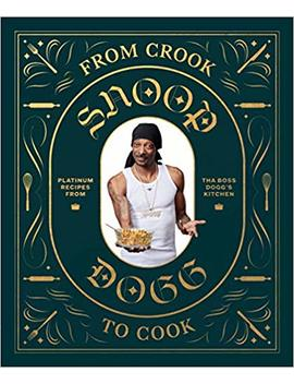 From Crook To Cook: Platinum Recipes From Tha Boss Dogg's Kitchen by Amazon