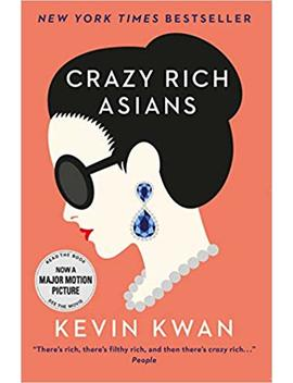 Crazy Rich Asians: The International Bestseller, Now A Major Film In 2018 by Kevin Kwan
