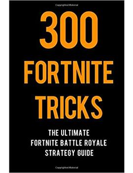 300 Fortnite Tricks: The Ultimate Fortnite Battle Royale Strategy Guide by Amazon