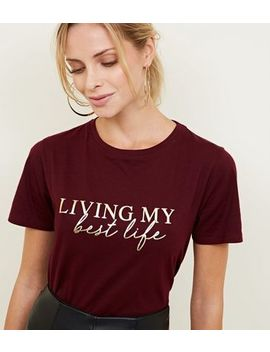 Burgundy Living My Best Life Foil Print T Shirt by New Look