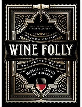 Wine Folly: Magnum Edition: The Master Guide by Madeline Puckette