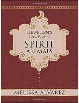 Llewellyn's Little Book Of Spirit Animals (Llewellyn's Little Books) by Melissa Alvarez