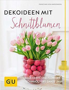 Dekoideen Mit Schnittblumen: Arrangements Und Floraler Schmuck Fürs Ganze Jahr (Gu Garten Extra) by Amazon