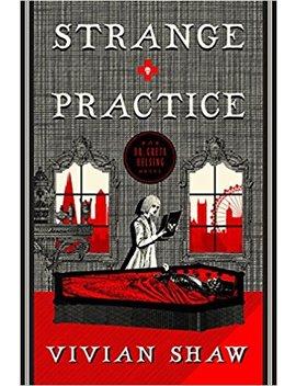 Strange Practice (A Dr. Greta Helsing Novel) by Vivian Shaw