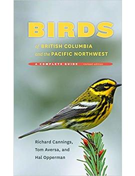 Birds Of British Columbia And The Pacific Northwest: A Complete Guide by Amazon