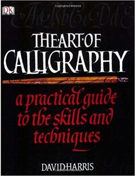 The Art Of Calligraphy: A Practical Guide To The Skills And Techniques by David Harris