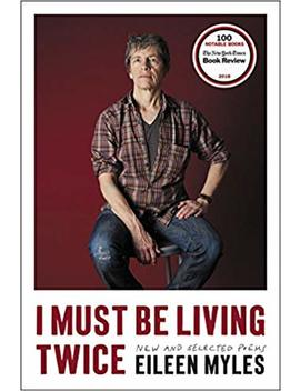 I Must Be Living Twice: New And Selected Poems by Eileen Myles