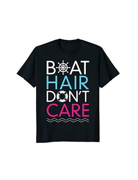 Boat Hair Don't Care T Shirt Funny Boating Men Women Kids by Lique Outdoor