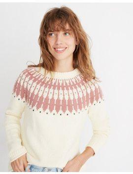 Fair Isle Keaton Pullover Sweater by Madewell